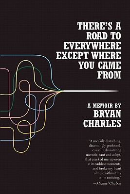 There's a Road to Everywhere Except Where You Came from By Charles, Bryan
